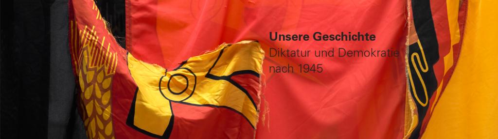 Unsere Geschichte. Diktatur und Demokratie nach 1945